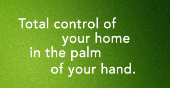 Total control of your home in the palm of your hand.