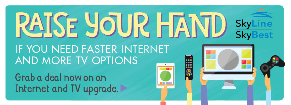 Raise your hand for faster internet and more tv otpions. Click here.