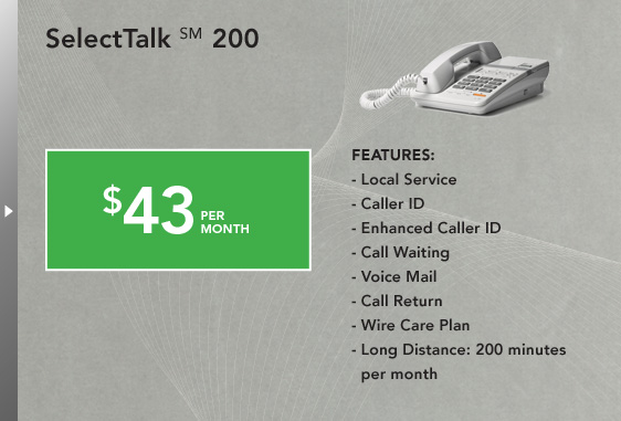 SelectTalk(SM) 200 - Local Service, Caller ID, Enhanced Caller ID, Call Waiting, Voice Mail, Call Return, Wire Care Plan, Long Distance: 200 minutes per month