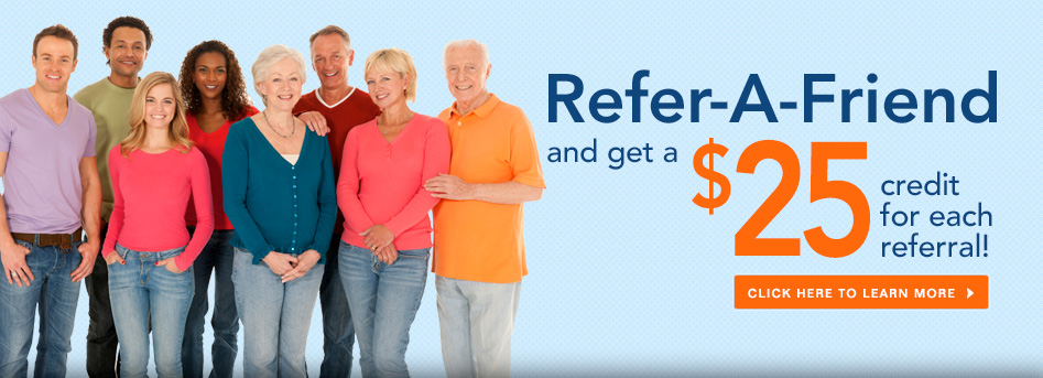 Refer-A-Friend and get $25 credit for each referral! Click here to learn more.
