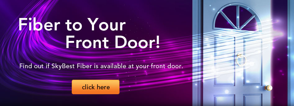 Fiber to Your Front Door! Click here.